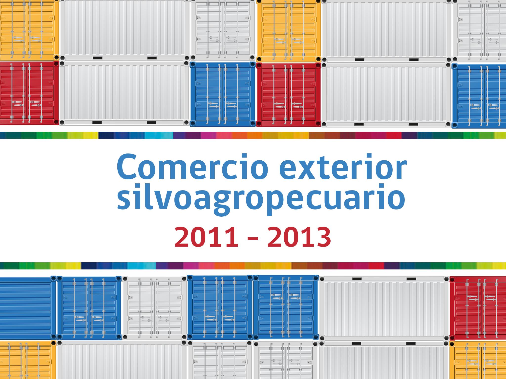 Comercio exterior silvoagropecuario entre los años 2011-2013